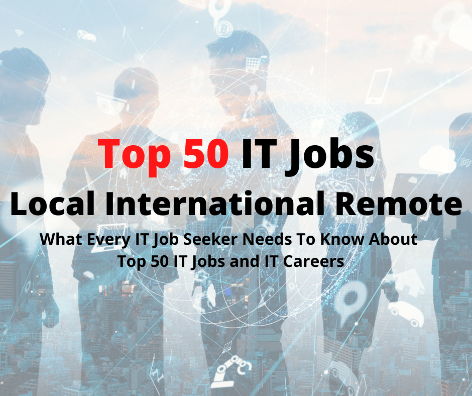 Top 50 IT jobs - Local, International and remote.